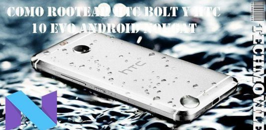 Como rootear HTC Bolt y HTC 10 Evo Android Nougat