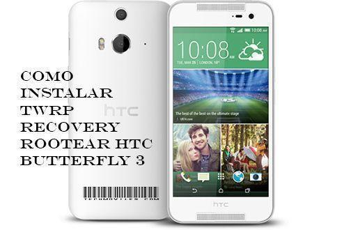 Como instalar TWRP Recovery Rootear HTC Butterfly 3