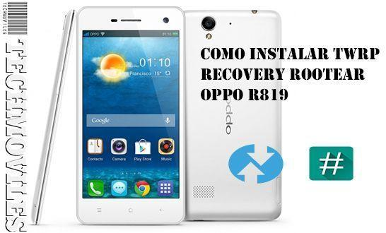 Como instalar TWRP Recovery Rootear Oppo R819