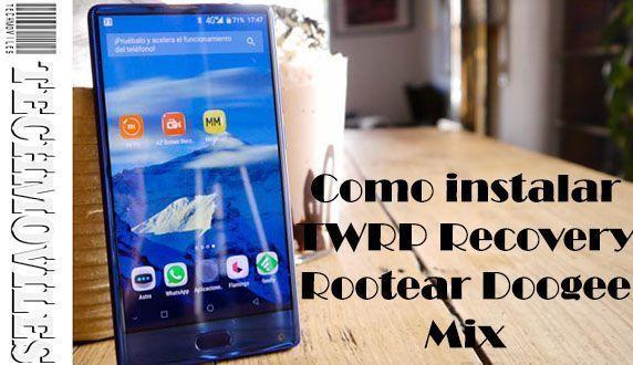 Como instalar TWRP Recovery Rootear Doogee Mix
